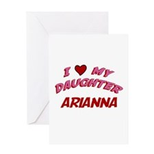 I Love My Daughter Arianna Greeting Card