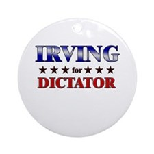 IRVING for dictator Ornament (Round)
