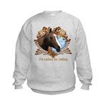 I'd Rather Be Riding Horses Kids Sweatshirt