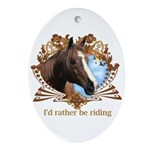 I'd Rather Be Riding Horses Oval Ornament