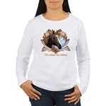 I'd Rather Be Riding Horses Women's Long Sleeve T-