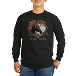 I'd Rather Be Riding Horses Long Sleeve Dark T-Shi