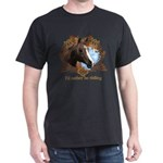 I'd Rather Be Riding Horses Dark T-Shirt