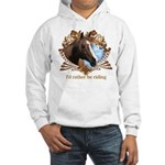 I'd Rather Be Riding Horses Hooded Sweatshirt