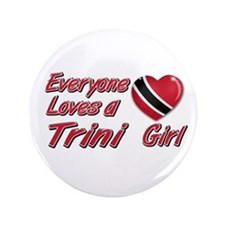 "Everyone loves a Trini girl 3.5"" Button"