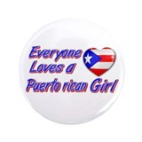 "Everyone loves a Puerto rican girl 3.5"" Button (10"