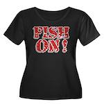 Fish On! Women's Plus Size Scoop Neck Dark T-Shirt