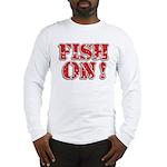 Fish On! Long Sleeve T-Shirt