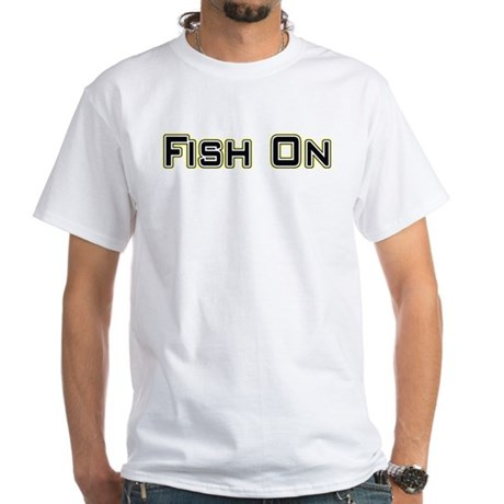 Fish On (2) White T-Shirt