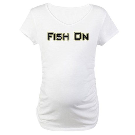 Fish On (2) Maternity T-Shirt