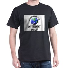World's Greatest INVESTMENT BANKER T-Shirt