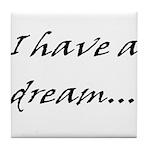 I have a dream... Tile Coaster