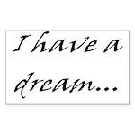 I have a dream... Rectangle Sticker