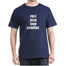 Real Men - Poodles T-Shirt