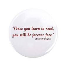 """Once you learn to read..."" Douglass 3.5"" Button"