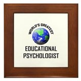 World's Greatest EDUCATIONAL PSYCHOLOGIST Framed T
