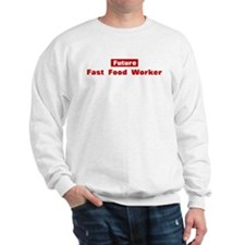 Future Fast Food Worker Sweatshirt