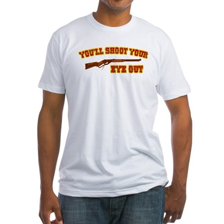Shoot Your Eye Out Fitted T-Shirt