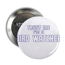 "Trust Me I'm a Birdwatcher 2.25"" Button (100 pack)"