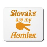 Slovaks are my Homies Mousepad