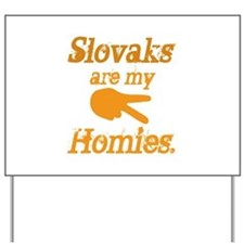 Slovaks are my Homies Yard Sign
