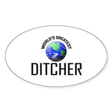 World's Greatest DITCHER Oval Decal