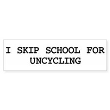 Skip school for UNCYCLING Bumper Bumper Sticker