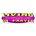Living On Prayer Bumper Sticker
