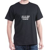 I Do My Own Chemistry Stunts T-Shirt