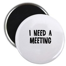 I need a meeting Magnet