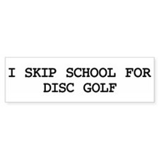 Skip school for DISC GOLF Bumper Bumper Sticker