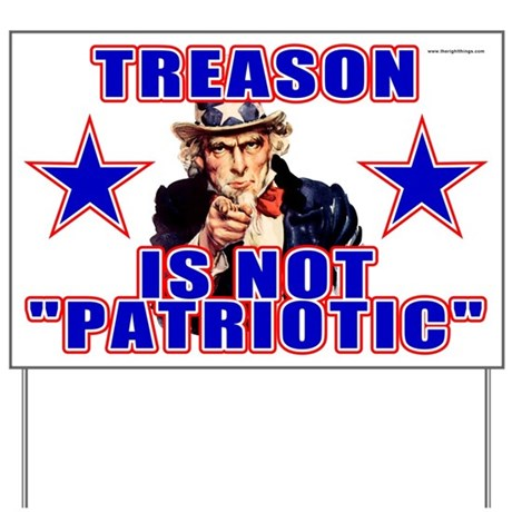 Treason is Not Patriotic Yard Sign