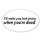 I'll make you look pretty... Oval Decal