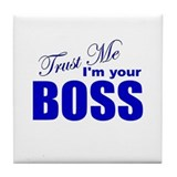 Trust Me I'm Your Boss Tile Coaster
