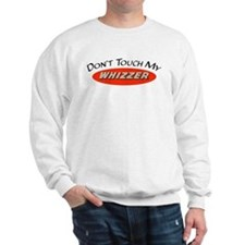 Don't Touch My Whizzer Sweatshirt
