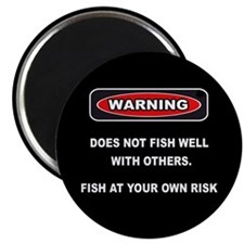 WARNING! DOES NOT FISH WELL WITH OTHERS... Magnet