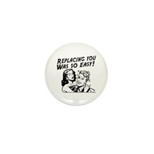 Replacing you was so easy Mini Button (10 pack)