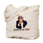 Sucks To Be You (Uncle Sam) Tote Bag