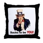 Sucks To Be You (Uncle Sam) Throw Pillow