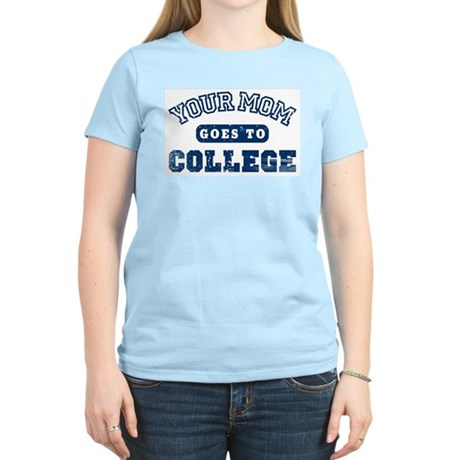 Your Mom Goes to College Womens Pink T-Shirt
