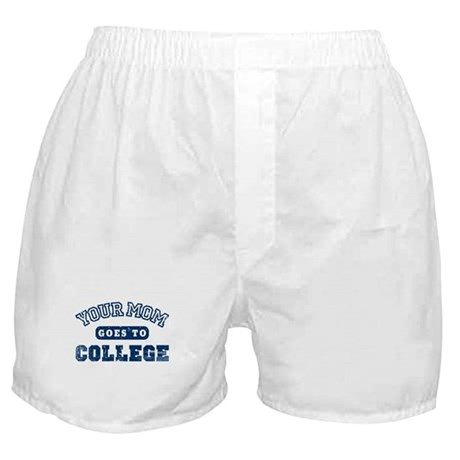 Your Mom Goes to College Boxer Shorts