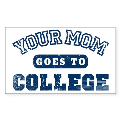 Your Mom Goes to College Rectangle Sticker