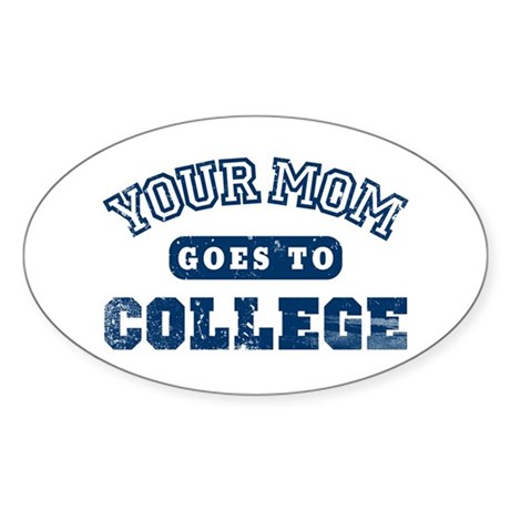 Your Mom Goes to College Oval Sticker