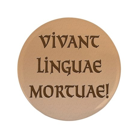 "Long Live Dead Languages! 3.5"" Button"