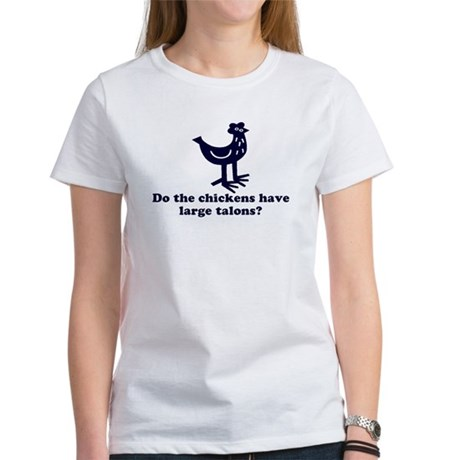 Chickens... Large Talons? Womens T-Shirt