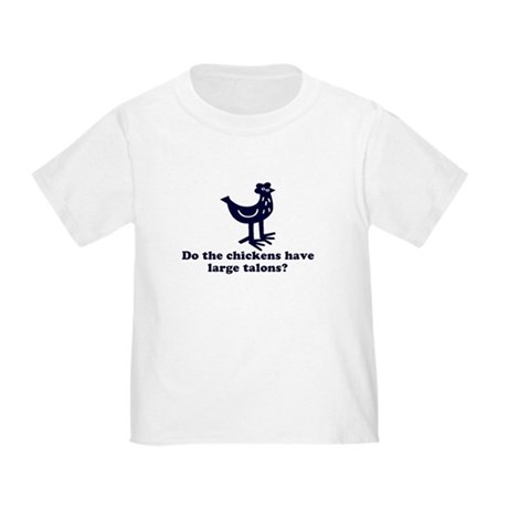Chickens... Large Talons? Toddler T-Shirt