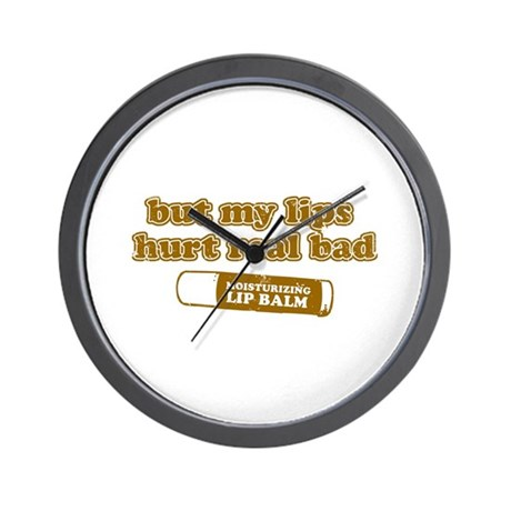 But my lips hurt real bad Wall Clock