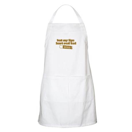 But my lips hurt real bad BBQ Apron