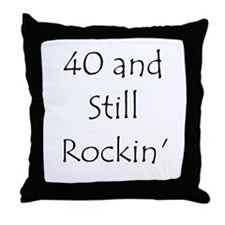 40 And Still Rockin' Throw Pillow