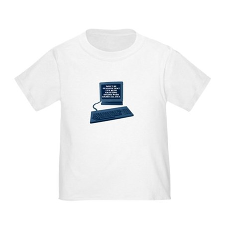 Don't be jealous... Toddler T-Shirt